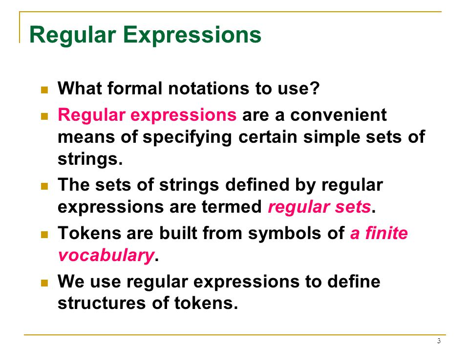 3 Regular Expressions What formal notations to use.