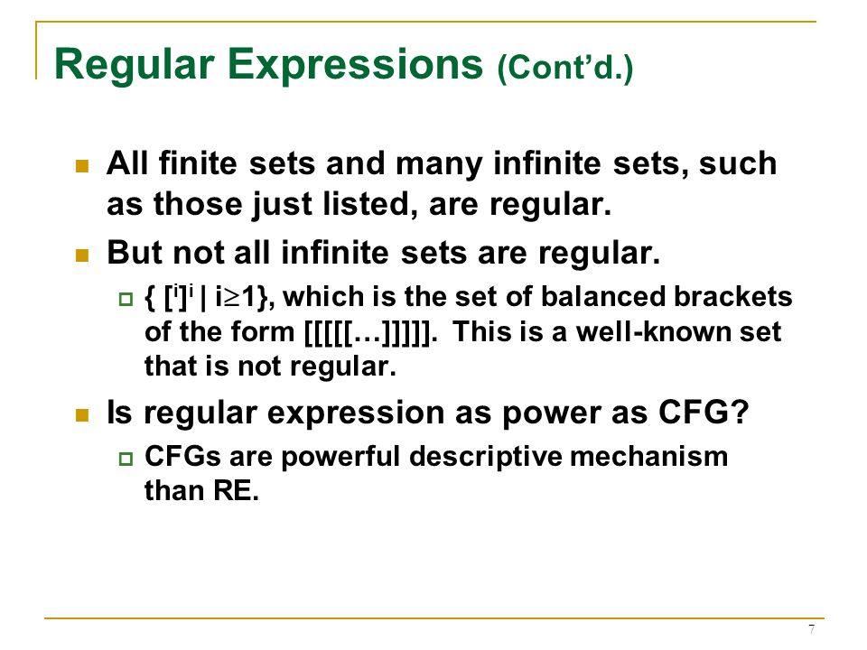 7 Regular Expressions (Cont'd.) All finite sets and many infinite sets, such as those just listed, are regular.