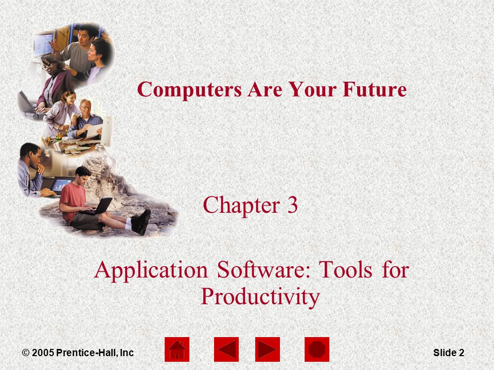 Computers Are Your Future Chapter 3 © 2005 Prentice-Hall, IncSlide 2 Computers Are Your Future Chapter 3 Application Software: Tools for Productivity