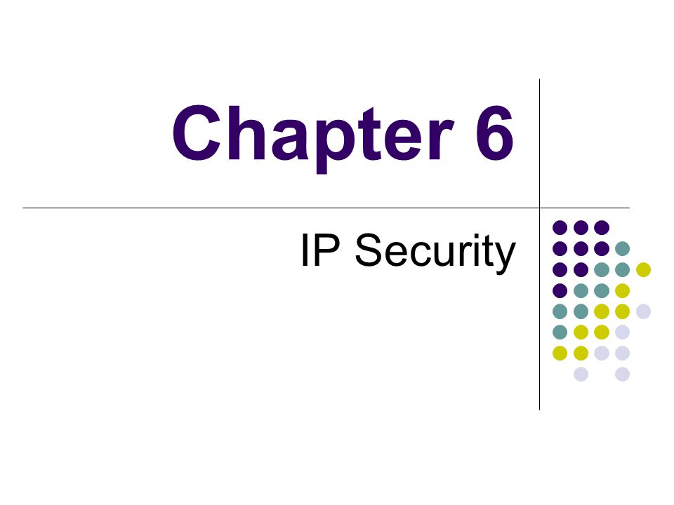 Chapter 6 IP Security
