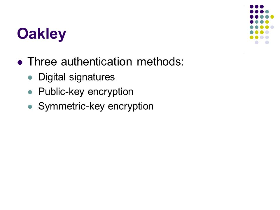 Oakley Three authentication methods: Digital signatures Public-key encryption Symmetric-key encryption