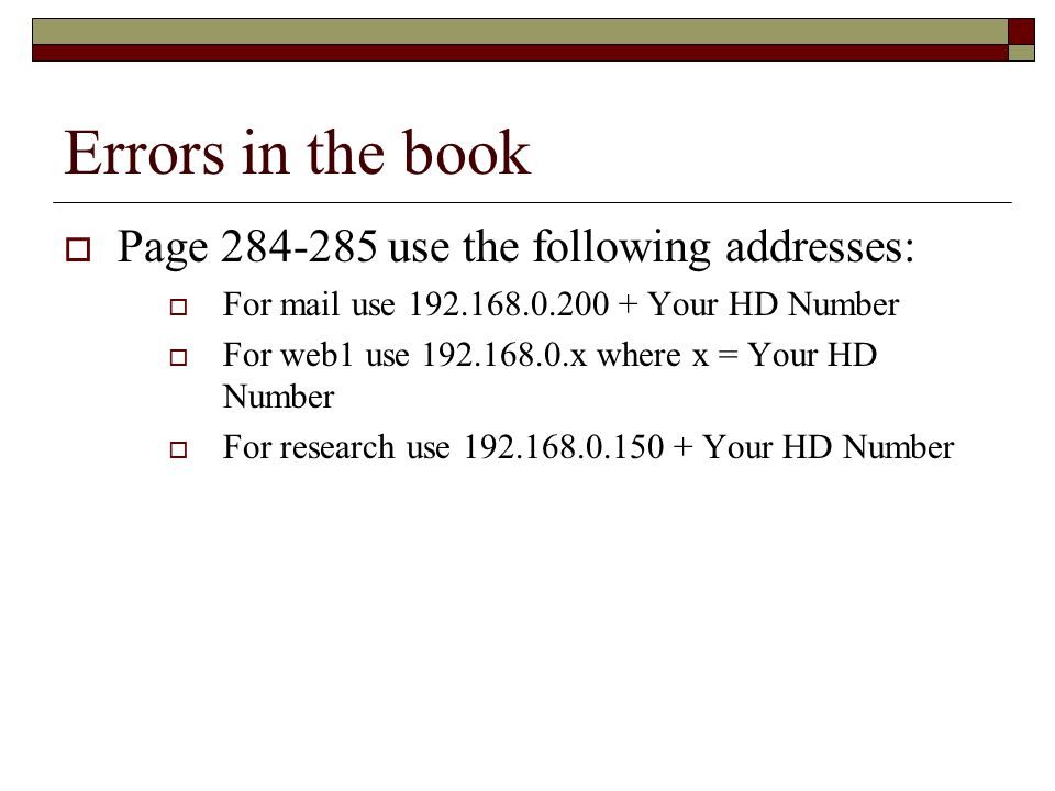 Errors in the book  Page use the following addresses:  For mail use Your HD Number  For web1 use x where x = Your HD Number  For research use Your HD Number
