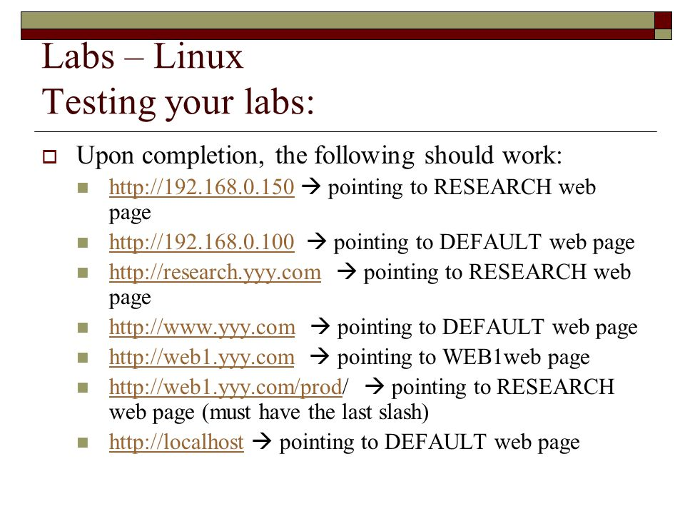 Labs – Linux Testing your labs:  Upon completion, the following should work:    pointing to RESEARCH web page      pointing to DEFAULT web page      pointing to RESEARCH web page      pointing to DEFAULT web page      pointing to WEB1web page      pointing to RESEARCH web page (must have the last slash)      pointing to DEFAULT web page