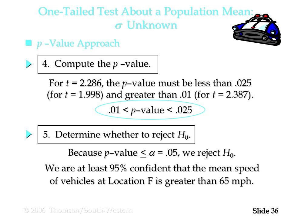36 Slide © 2006 Thomson/South-Western One-Tailed Test About a Population Mean:  Unknown p –Value Approach p –Value Approach 5.