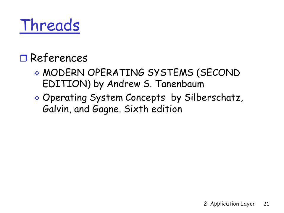 2: Application Layer21 Threads r References  MODERN OPERATING SYSTEMS (SECOND EDITION) by Andrew S.