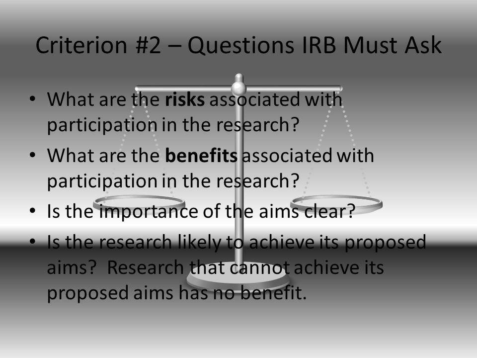 Criterion #2 – Questions IRB Must Ask What are the risks associated with participation in the research.
