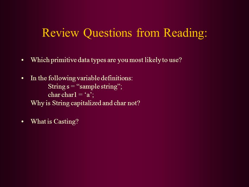 Review Questions from Reading: Which primitive data types are you most likely to use.
