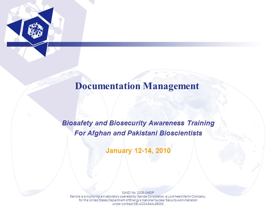 Documentation Management Biosafety and Biosecurity Awareness Training For Afghan and Pakistani Bioscientists January 12-14, 2010 SAND No.