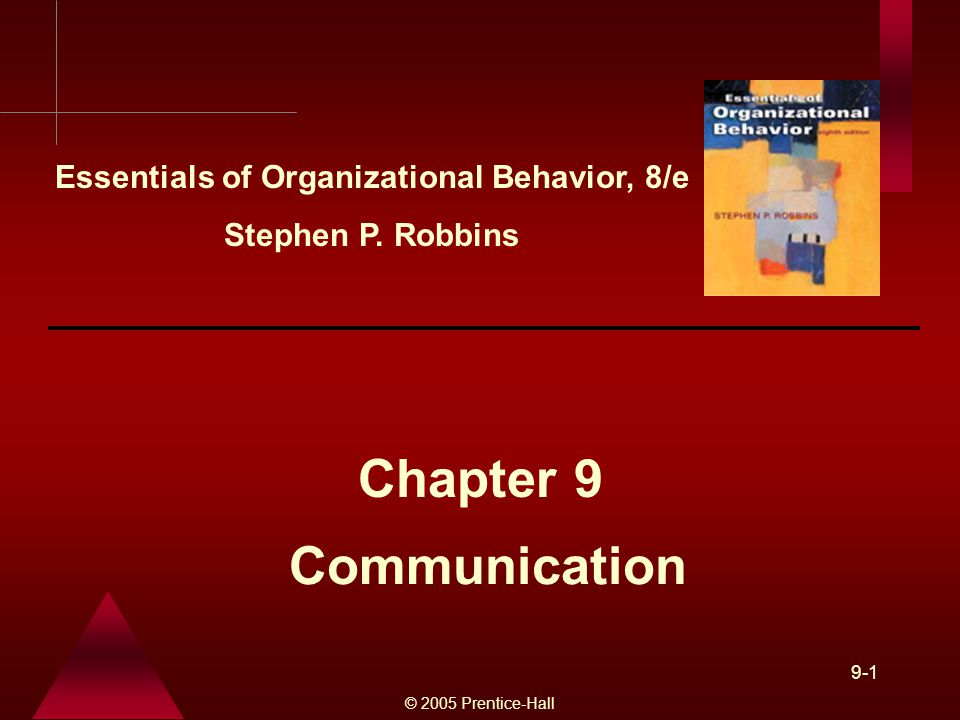 © 2005 Prentice-Hall 9-1 Communication Chapter 9 Essentials of Organizational Behavior, 8/e Stephen P.