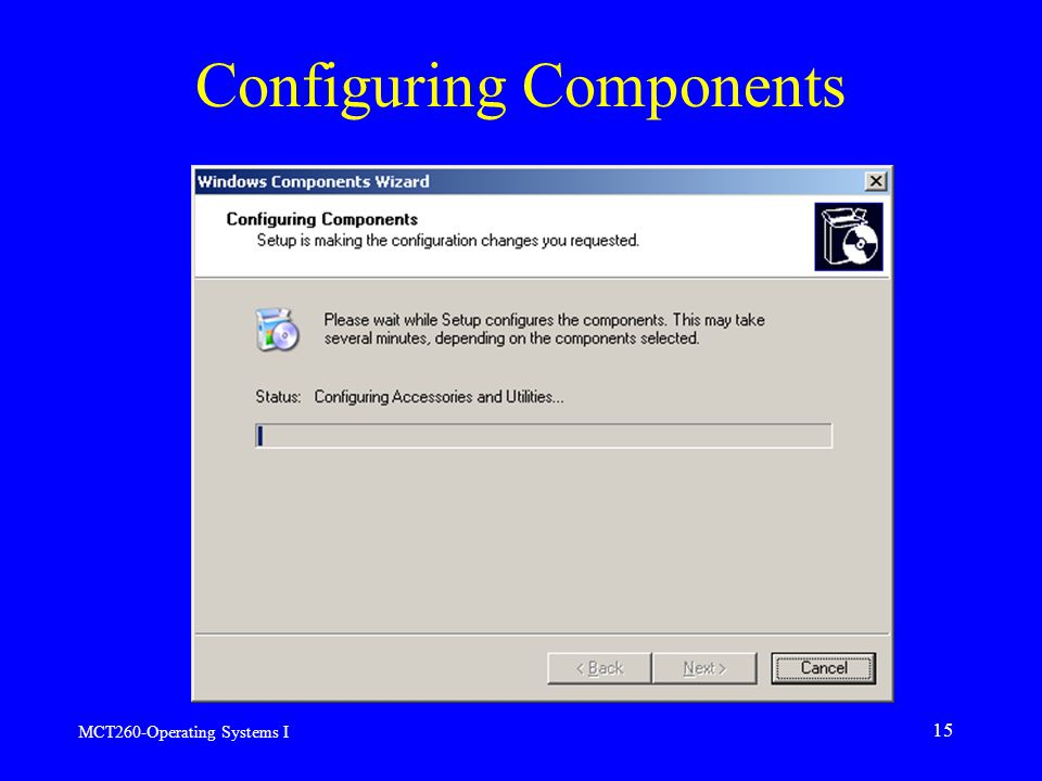 MCT260-Operating Systems I 15 Configuring Components