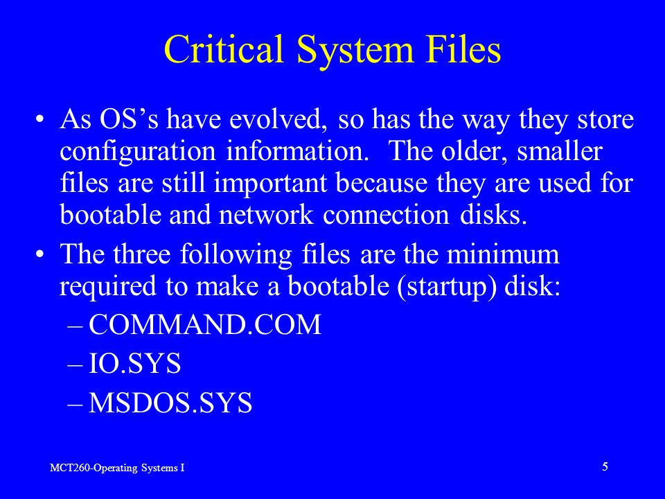 MCT260-Operating Systems I 5 Critical System Files As OS's have evolved, so has the way they store configuration information.