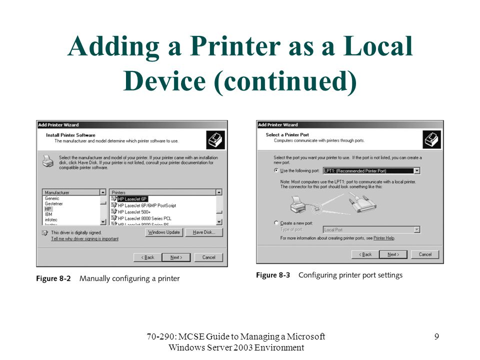 70-290: MCSE Guide to Managing a Microsoft Windows Server 2003 Environment 9 Adding a Printer as a Local Device (continued)