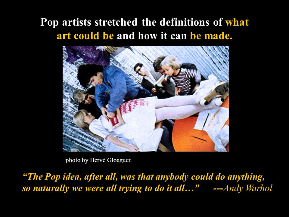 Pop artists stretched the definitions of what art could be and how it can be made.