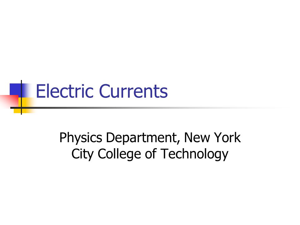 Electric Currents Physics Department, New York City College of Technology
