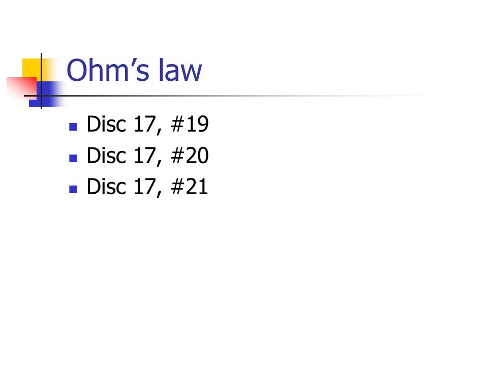 Ohm's law Disc 17, #19 Disc 17, #20 Disc 17, #21