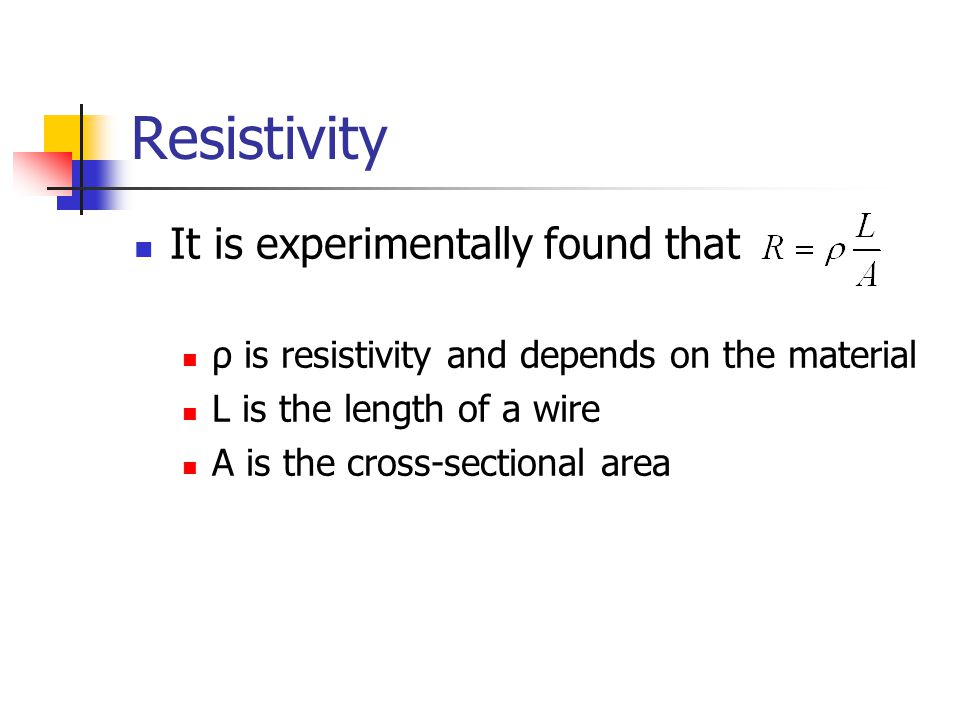 Resistivity It is experimentally found that ρ is resistivity and depends on the material L is the length of a wire A is the cross-sectional area