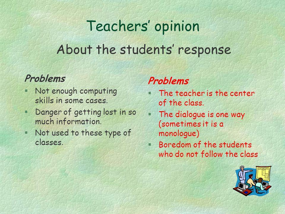 Teachers' opinion Problems §Not enough computing skills in some cases.