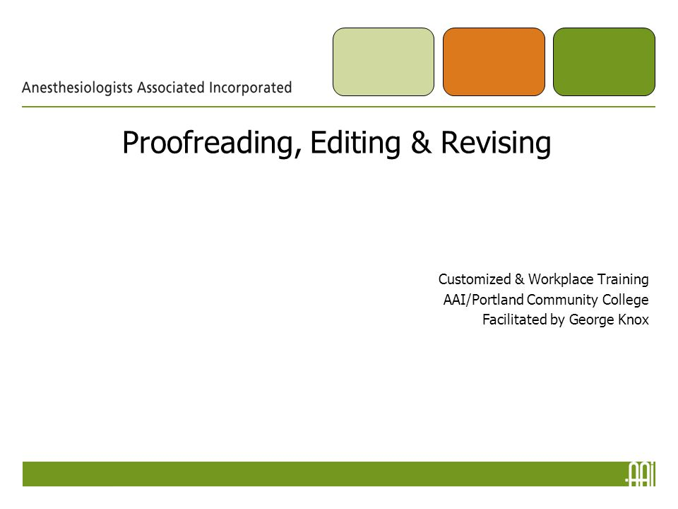 Proofreading, Editing & Revising Customized & Workplace Training AAI/Portland Community College Facilitated by George Knox
