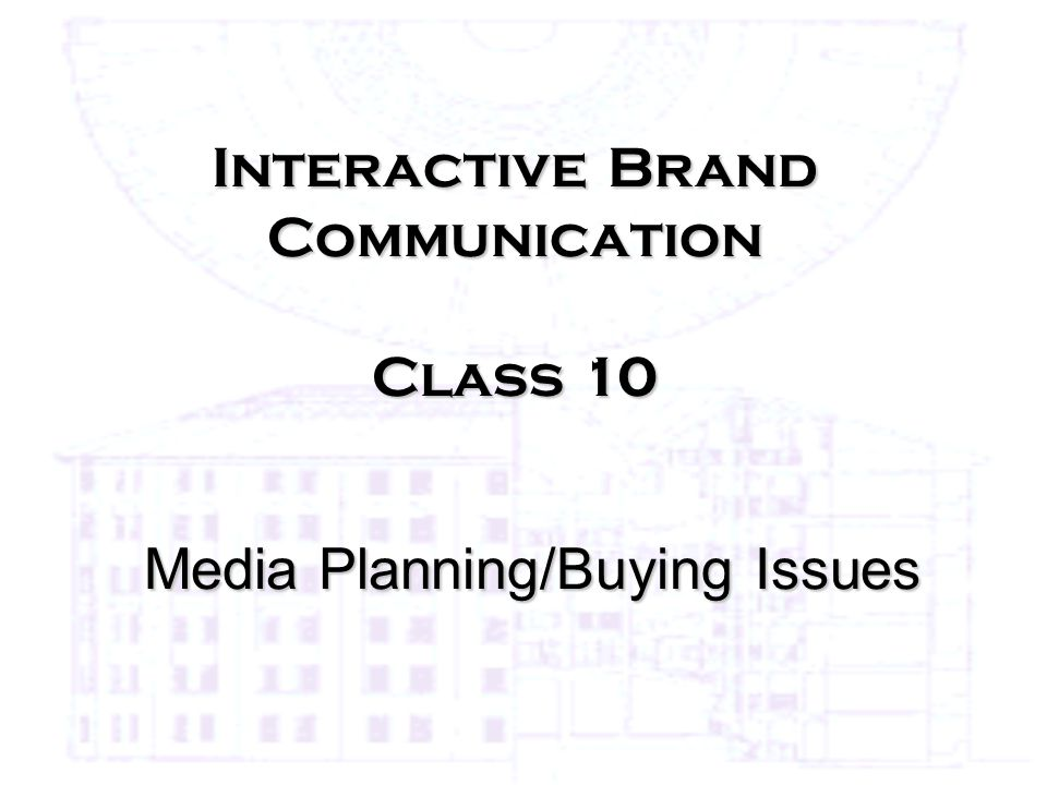 Interactive Brand Communication Class 10 Media Planning/Buying Issues