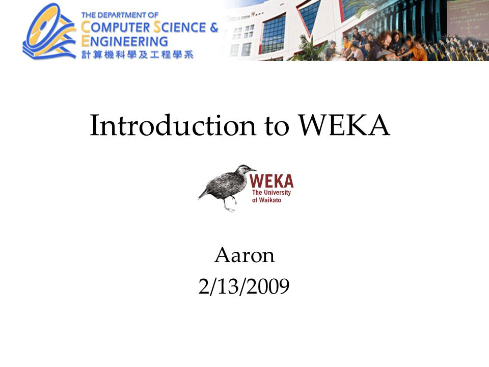 Introduction to WEKA Aaron 2/13/2009