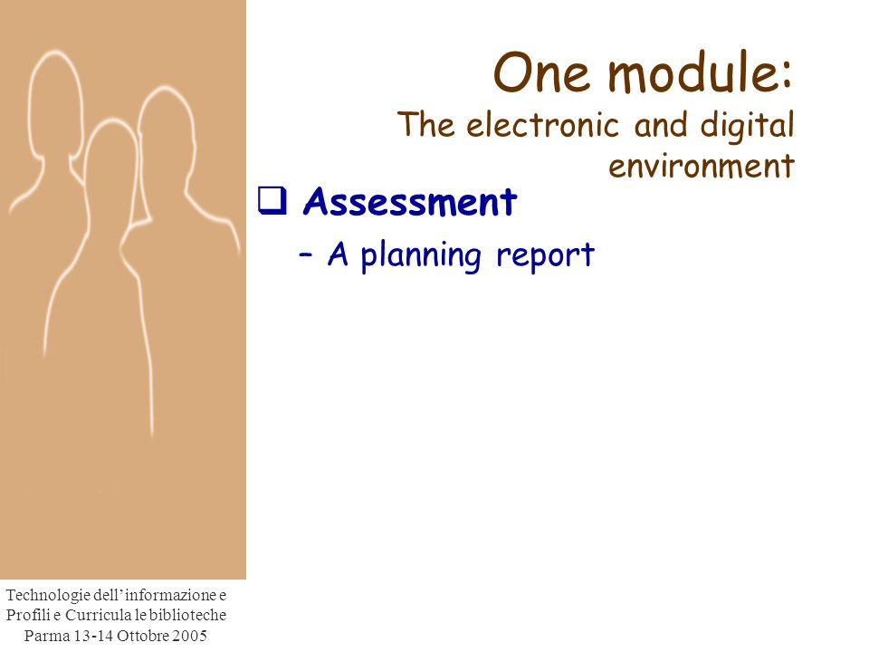Technologie dell'informazione e Profili e Curricula le biblioteche Parma Ottobre 2005 One module: The electronic and digital environment  Assessment –A planning report