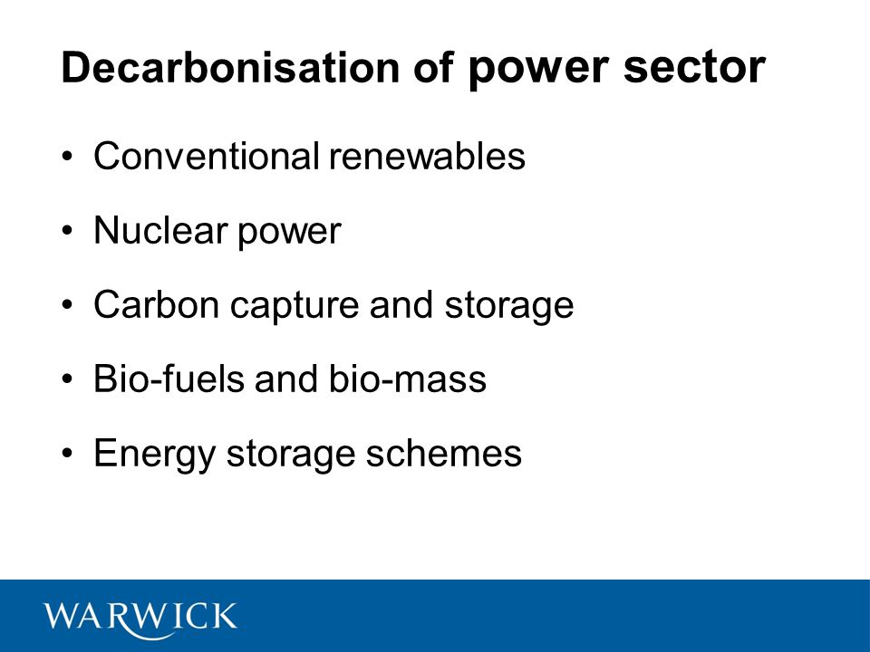 Decarbonisation of power sector Conventional renewables Nuclear power Carbon capture and storage Bio-fuels and bio-mass Energy storage schemes