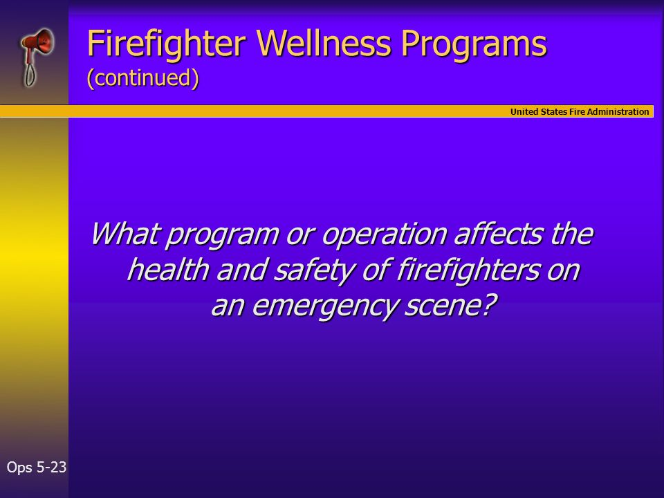 United States Fire Administration Ops 5-23 What program or operation affects the health and safety of firefighters on an emergency scene.