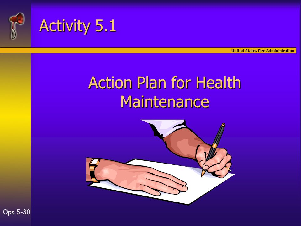 United States Fire Administration Ops 5-30 Activity 5.1 Action Plan for Health Maintenance