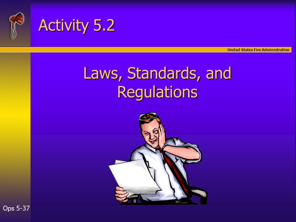 United States Fire Administration Ops 5-37 Activity 5.2 Laws, Standards, and Regulations