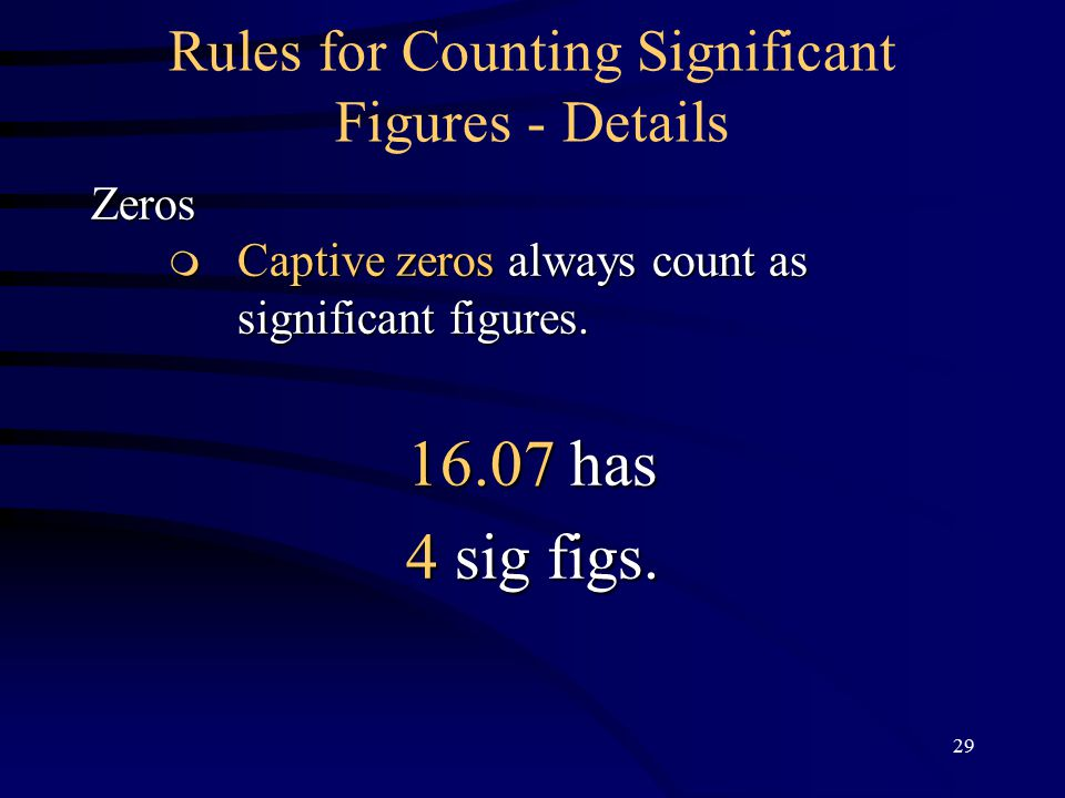29 Rules for Counting Significant Figures - DetailsZeros  Captive zeros always count as  Captive zeros always count as significant figures.