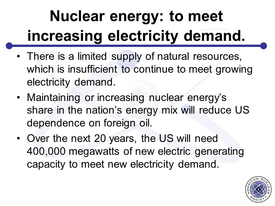 Nuclear energy: to meet increasing electricity demand.