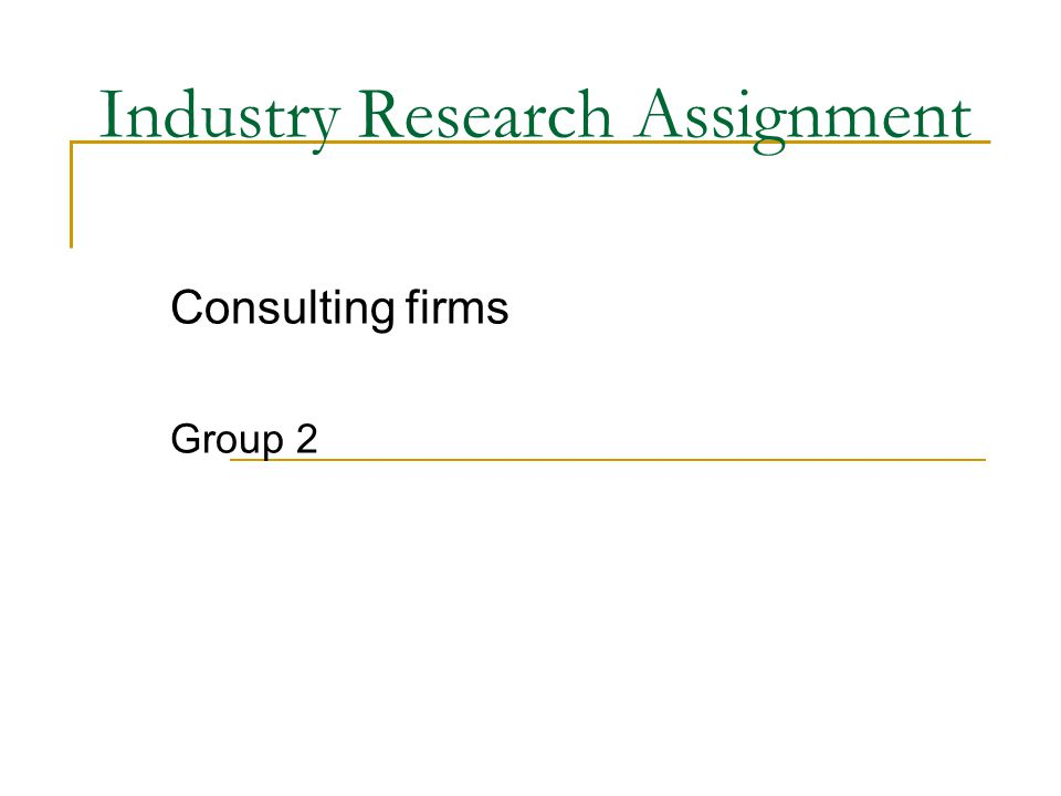 Industry Research Assignment Consulting firms Group 2