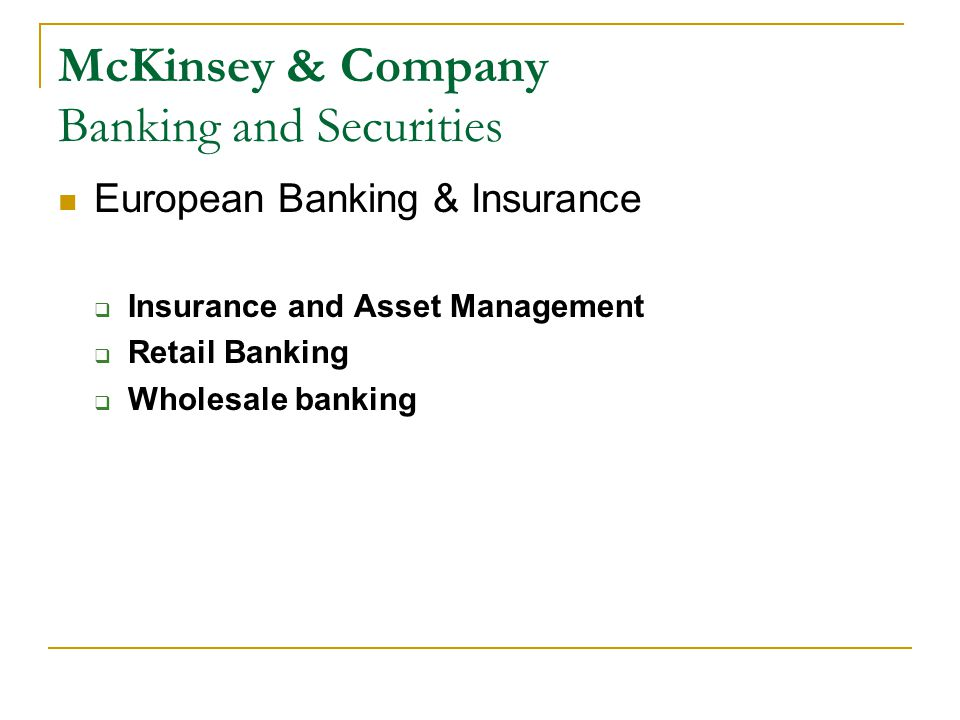 McKinsey & Company Banking and Securities European Banking & Insurance  Insurance and Asset Management  Retail Banking  Wholesale banking
