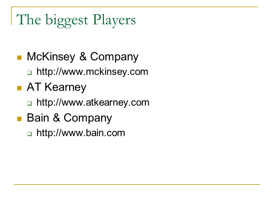 The biggest Players McKinsey & Company    AT Kearney    Bain & Company 