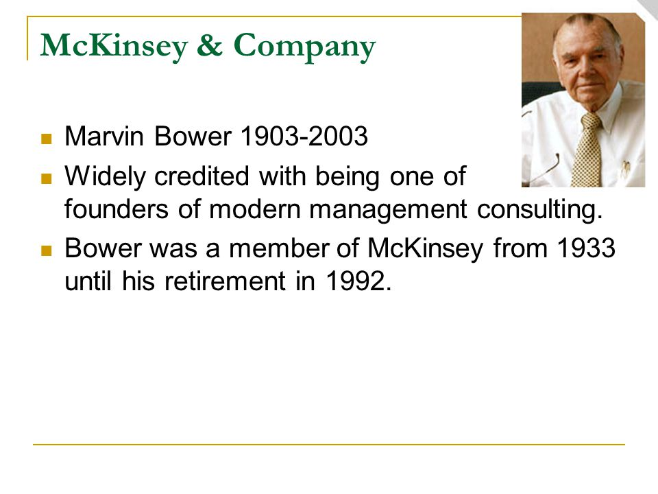 McKinsey & Company Marvin Bower Widely credited with being one of the founders of modern management consulting.