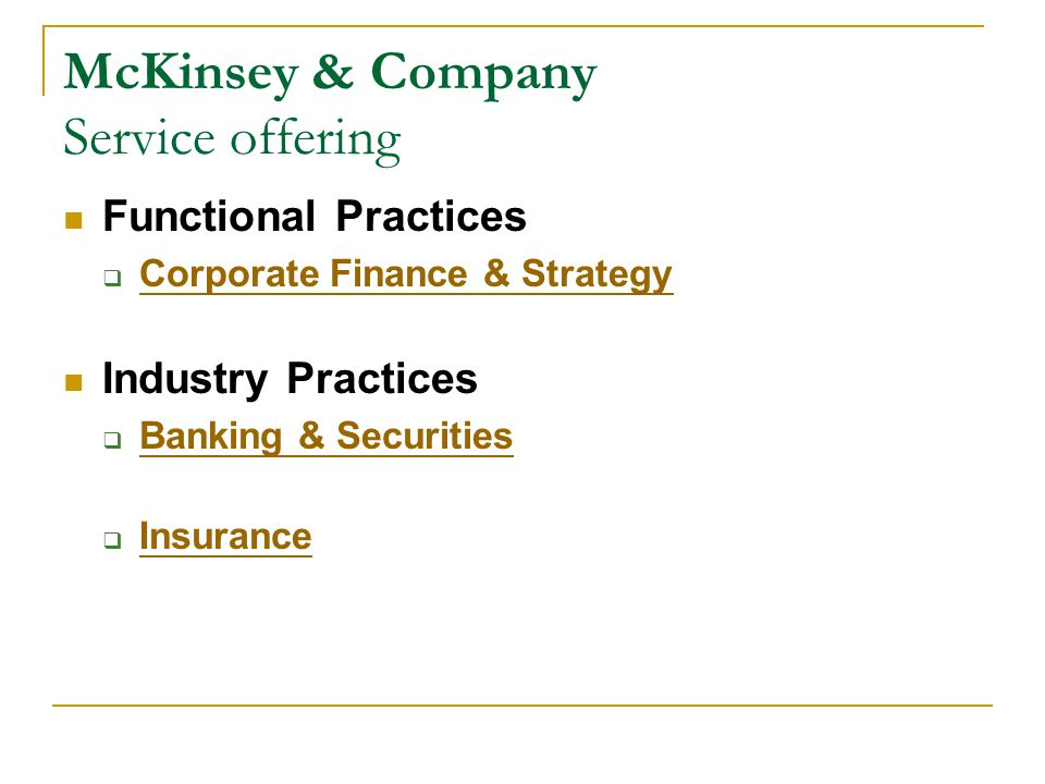 McKinsey & Company Service offering Functional Practices  Corporate Finance & Strategy Corporate Finance & Strategy Industry Practices  Banking & Securities Banking & Securities  Insurance Insurance