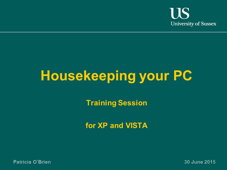 Patricia O'Brien30 June 2015 Housekeeping your PC Training Session for XP and VISTA