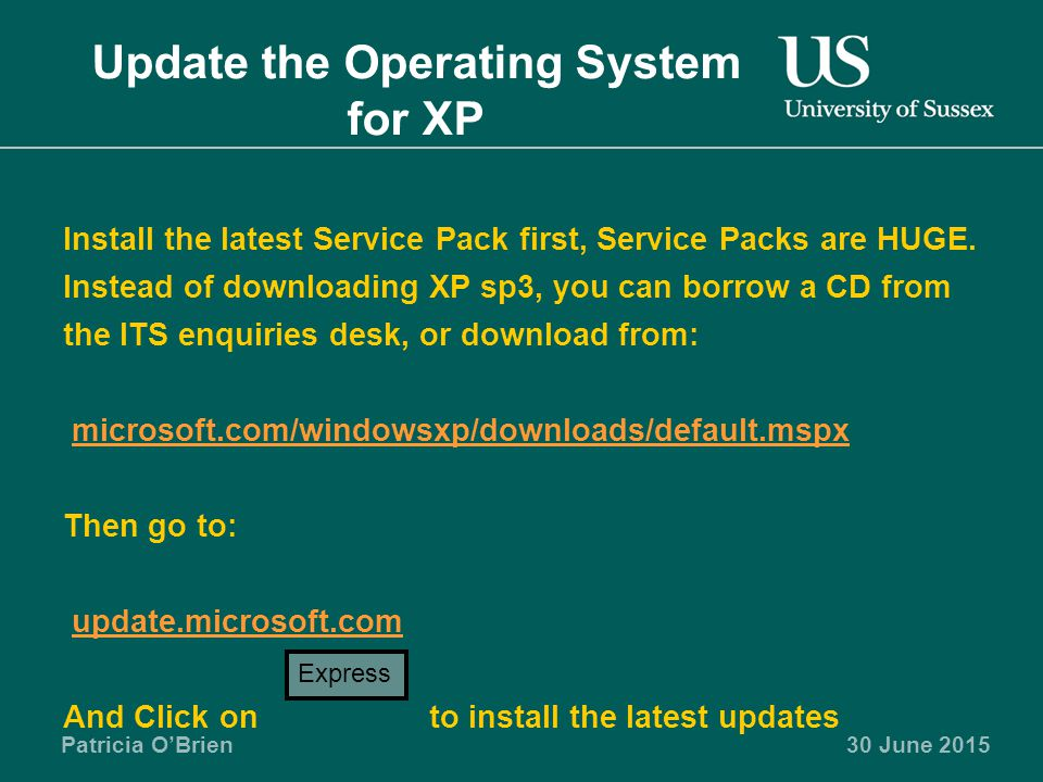 Patricia O'Brien30 June 2015 Update the Operating System for XP Install the latest Service Pack first, Service Packs are HUGE.