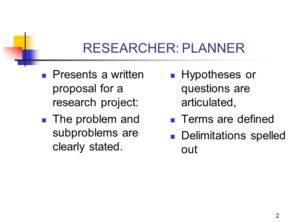 1 Writing the Research Proposal Researchers communicate: Plans, Methods, Thoughts, and Objectives for others to read discuss, and act upon.