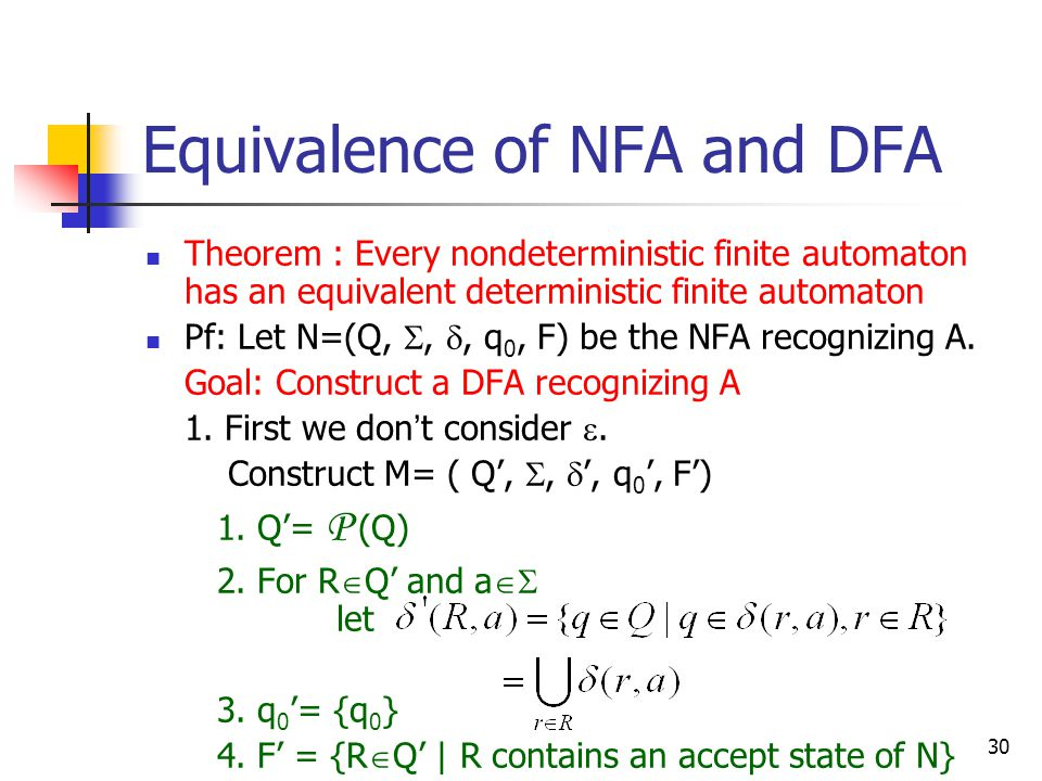 30 Equivalence of NFA and DFA Theorem : Every nondeterministic finite automaton has an equivalent deterministic finite automaton Pf: Let N=(Q, , , q 0, F) be the NFA recognizing A.