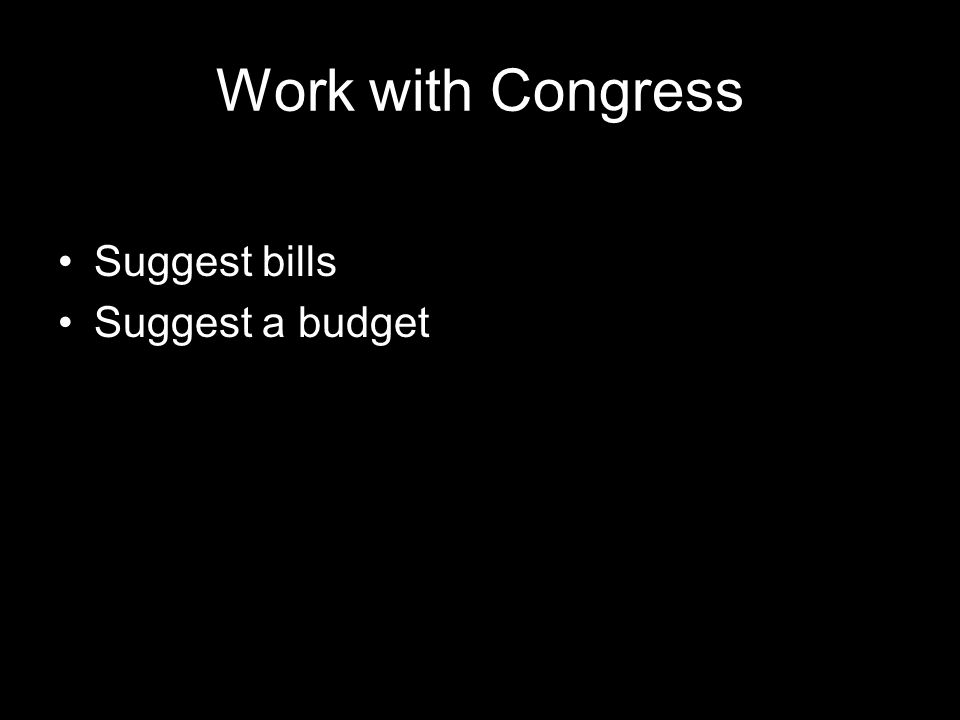 Work with Congress Suggest bills Suggest a budget