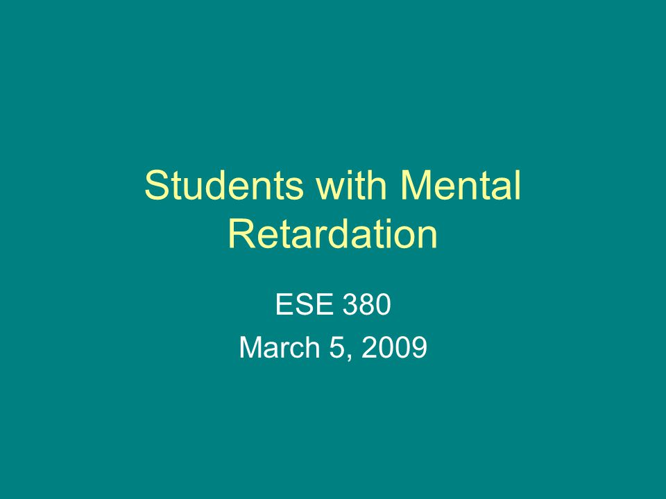 Students with Mental Retardation ESE 380 March 5, 2009