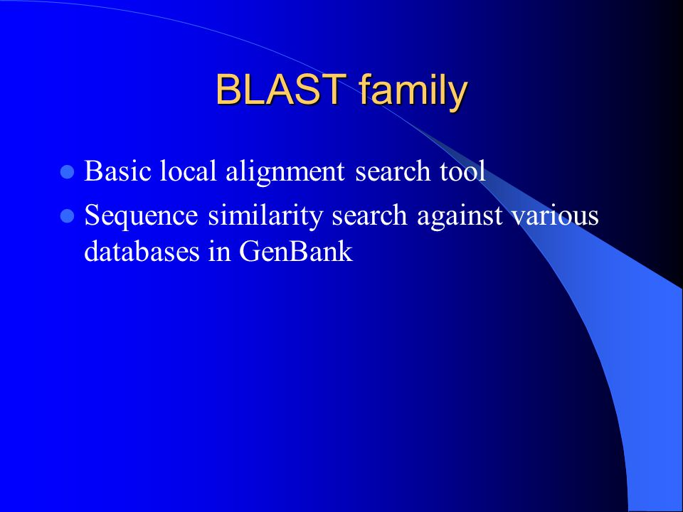 BLAST family Basic local alignment search tool Sequence similarity search against various databases in GenBank