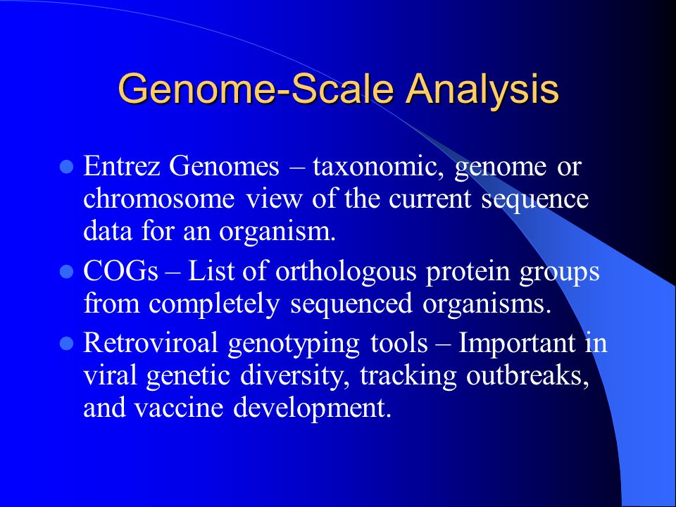 Genome-Scale Analysis Entrez Genomes – taxonomic, genome or chromosome view of the current sequence data for an organism.