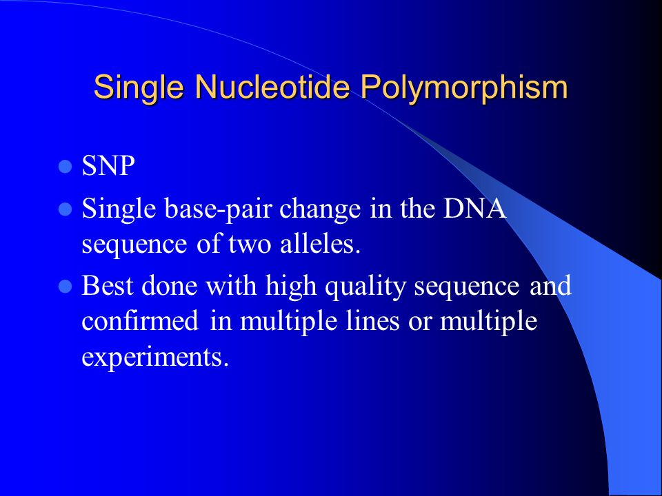 Single Nucleotide Polymorphism SNP Single base-pair change in the DNA sequence of two alleles.