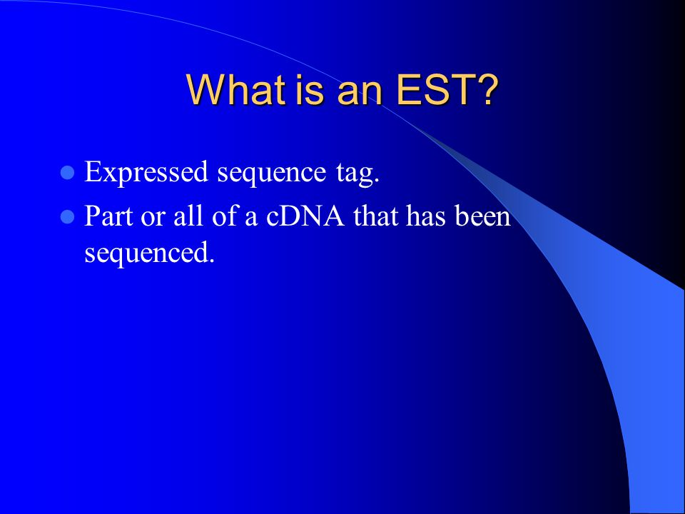 What is an EST Expressed sequence tag. Part or all of a cDNA that has been sequenced.