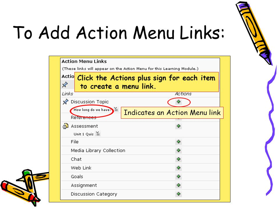 To Add Action Menu Links: Click the Actions plus sign for each item to create a menu link.