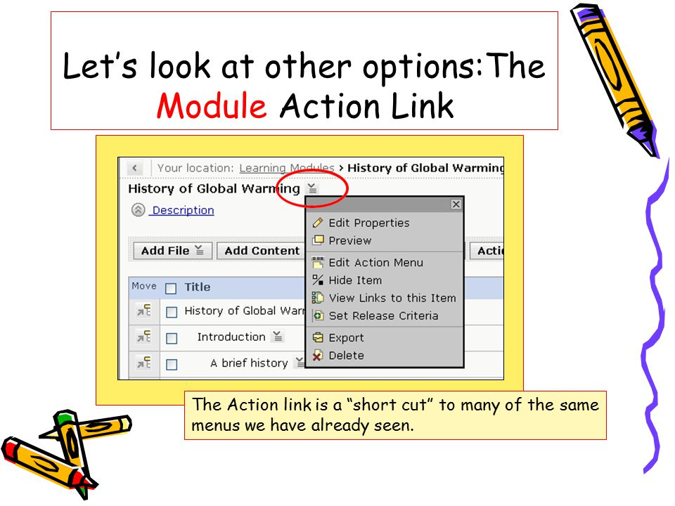 Let's look at other options:The Module Action Link The Action link is a short cut to many of the same menus we have already seen.