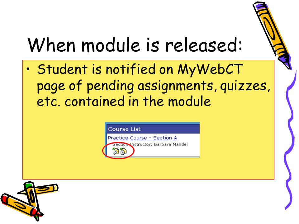 When module is released: Student is notified on MyWebCT page of pending assignments, quizzes, etc.