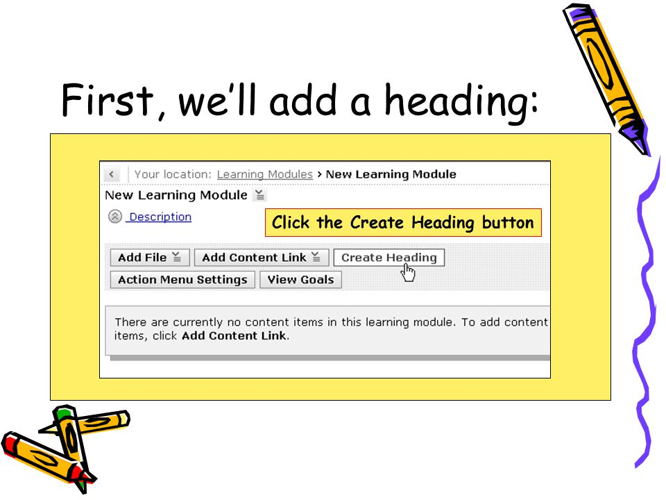 First, we'll add a heading: Click the Create Heading button